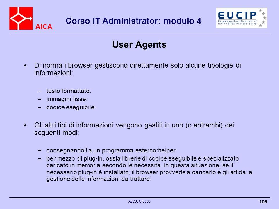 User Agents Di norma i browser gestiscono direttamente solo alcune tipologie di informazioni: testo formattato;