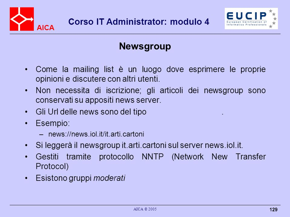 Newsgroup Come la mailing list è un luogo dove esprimere le proprie opinioni e discutere con altri utenti.