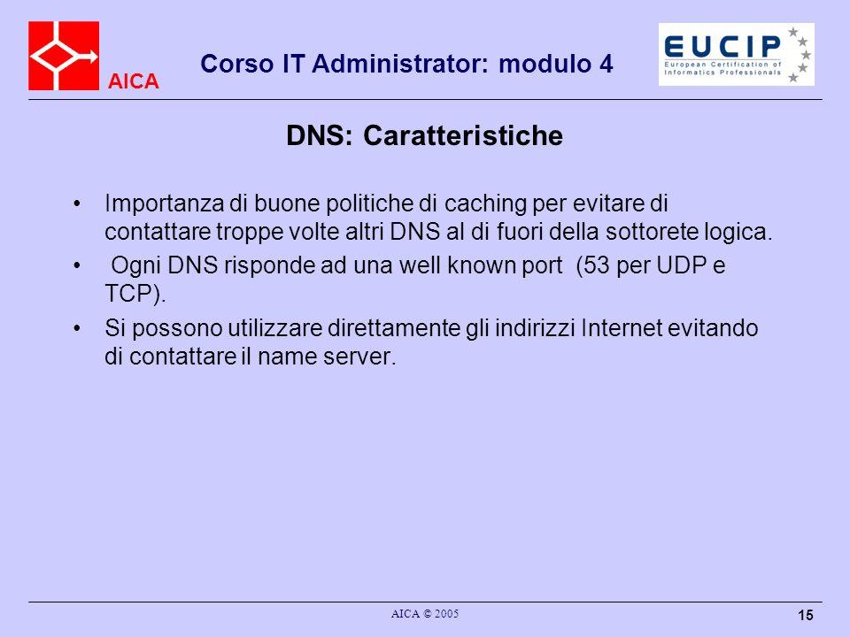 DNS: Caratteristiche Importanza di buone politiche di caching per evitare di contattare troppe volte altri DNS al di fuori della sottorete logica.