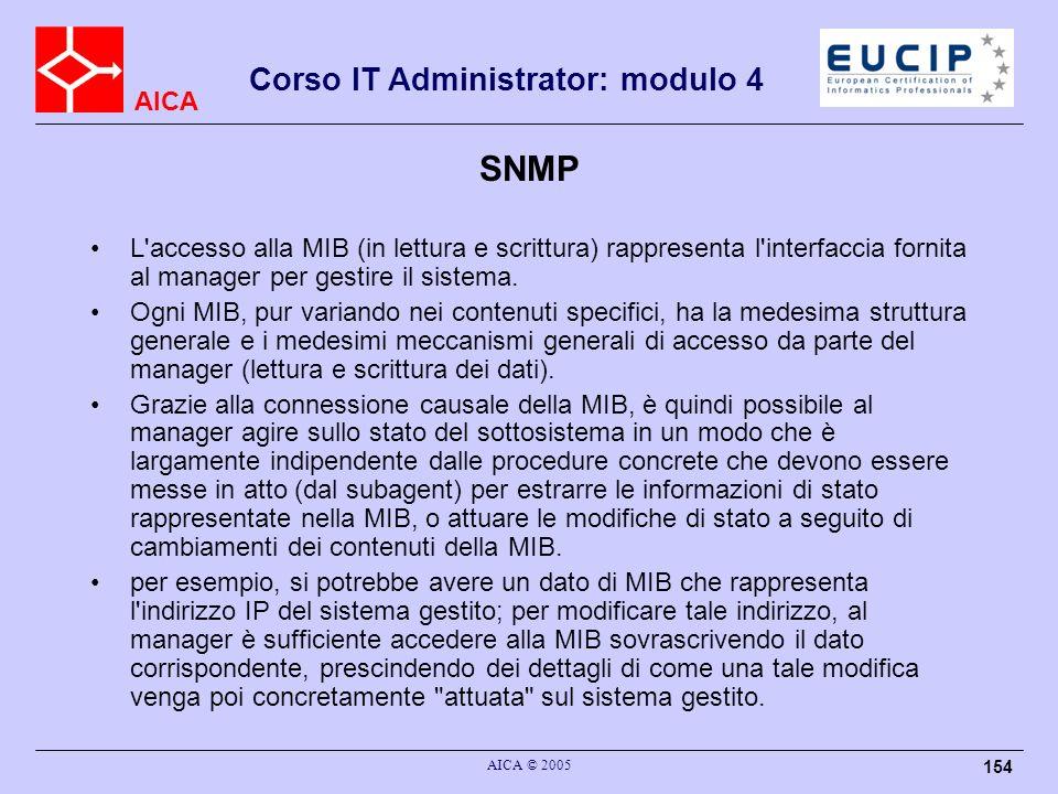 SNMP L accesso alla MIB (in lettura e scrittura) rappresenta l interfaccia fornita al manager per gestire il sistema.