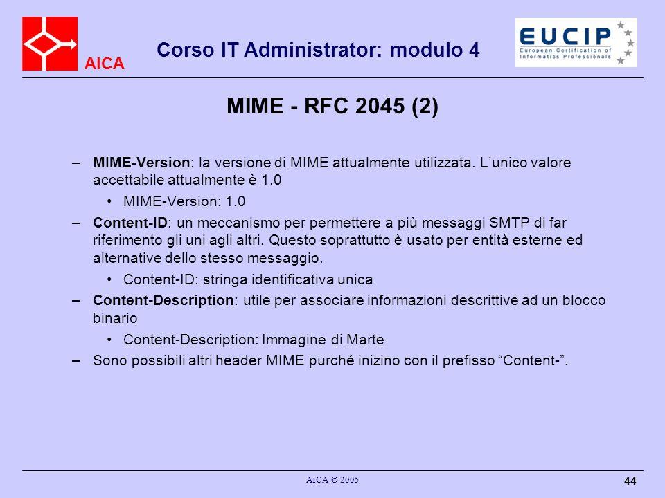 MIME - RFC 2045 (2) MIME-Version: la versione di MIME attualmente utilizzata. L'unico valore accettabile attualmente è 1.0.