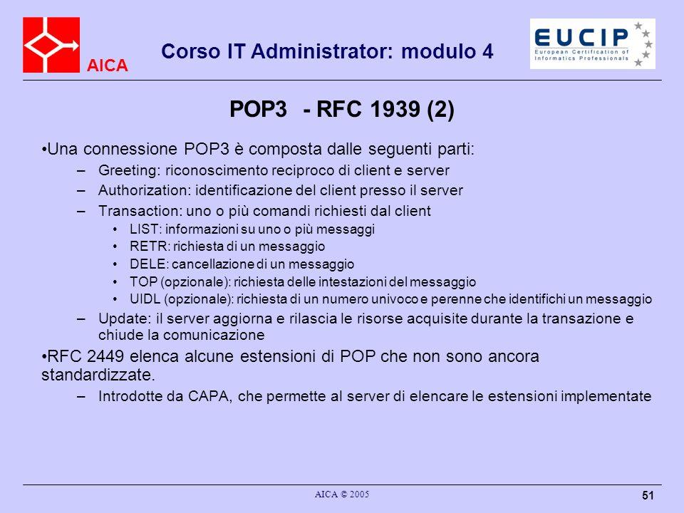 POP3 - RFC 1939 (2) Una connessione POP3 è composta dalle seguenti parti: Greeting: riconoscimento reciproco di client e server.
