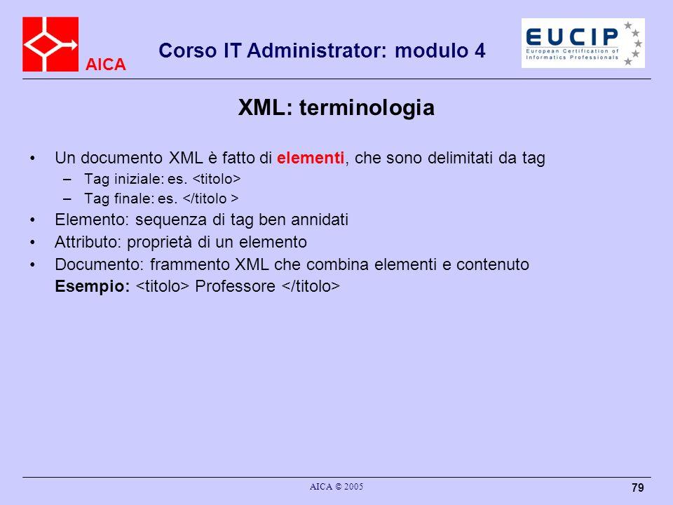 XML: terminologia Un documento XML è fatto di elementi, che sono delimitati da tag. Tag iniziale: es. <titolo>