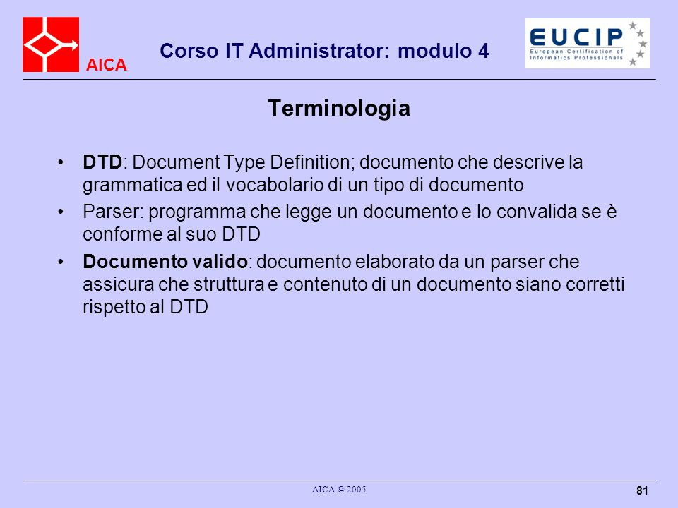 Terminologia DTD: Document Type Definition; documento che descrive la grammatica ed il vocabolario di un tipo di documento.