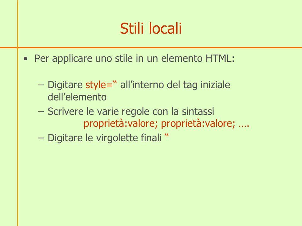 Stili locali Per applicare uno stile in un elemento HTML: