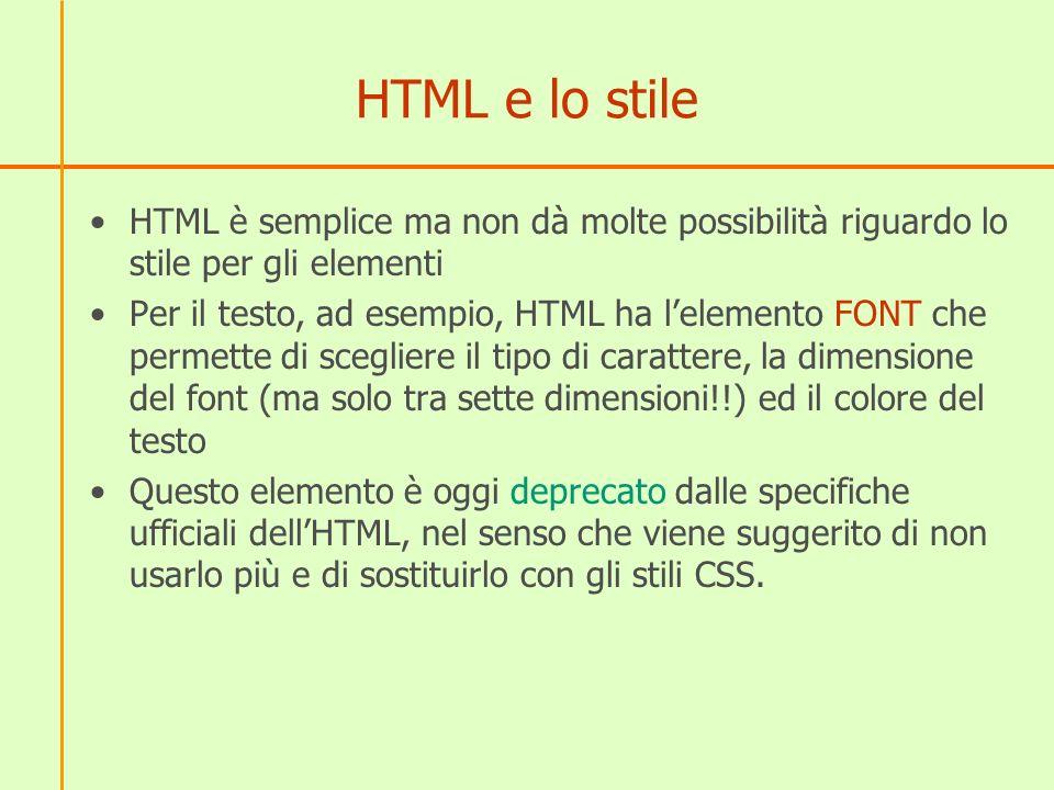 HTML e lo stileHTML è semplice ma non dà molte possibilità riguardo lo stile per gli elementi.