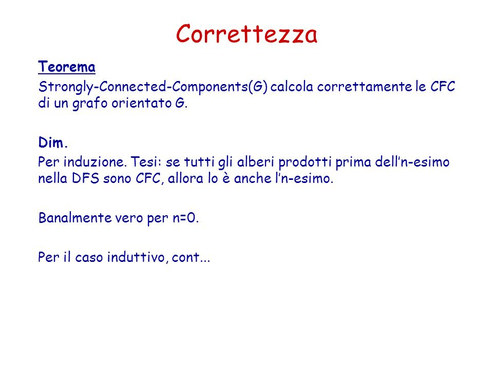 Correttezza Teorema. Strongly-Connected-Components(G) calcola correttamente le CFC di un grafo orientato G.