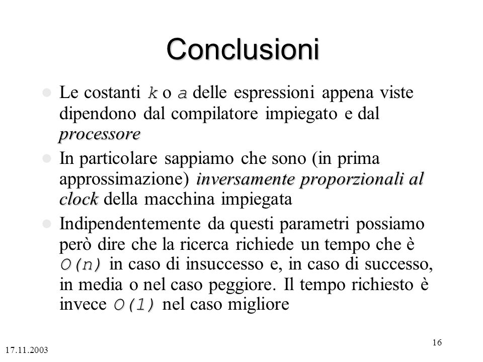 Conclusioni Le costanti k o a delle espressioni appena viste dipendono dal compilatore impiegato e dal processore.
