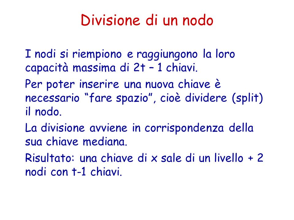 Divisione di un nodo I nodi si riempiono e raggiungono la loro capacità massima di 2t – 1 chiavi.