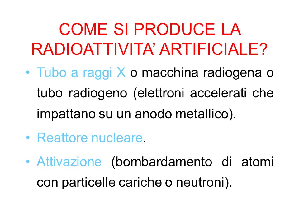 COME SI PRODUCE LA RADIOATTIVITA' ARTIFICIALE