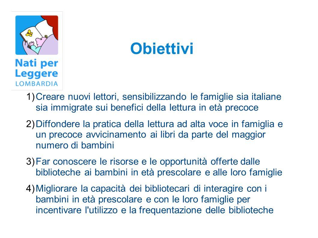 Obiettivi Creare nuovi lettori, sensibilizzando le famiglie sia italiane sia immigrate sui benefici della lettura in età precoce.