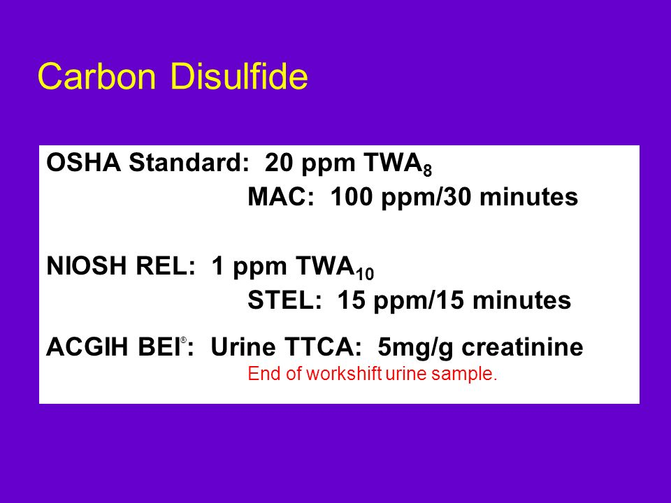 Carbon Disulfide OSHA Standard: 20 ppm TWA8 MAC: 100 ppm/30 minutes