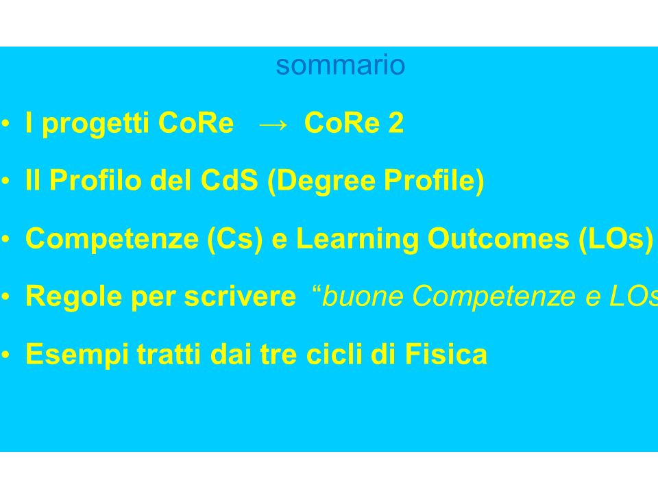 sommarioI progetti CoRe → CoRe 2. Il Profilo del CdS (Degree Profile) Competenze (Cs) e Learning Outcomes (LOs)