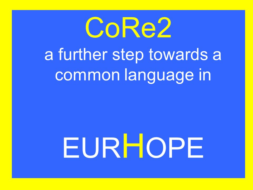 CoRe2 a further step towards a common language in EURHOPE