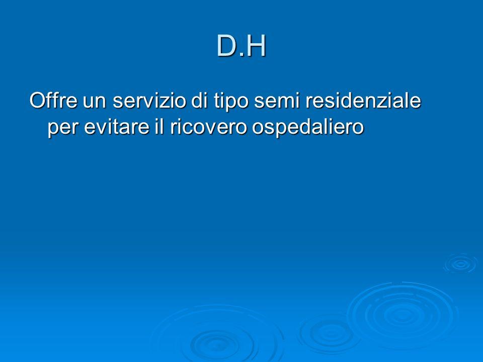 D.H Offre un servizio di tipo semi residenziale per evitare il ricovero ospedaliero