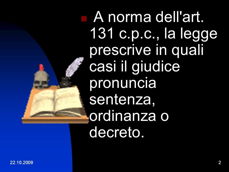 A norma dell art. 131 c.p.c., la legge prescrive in quali casi il giudice pronuncia sentenza, ordinanza o decreto.
