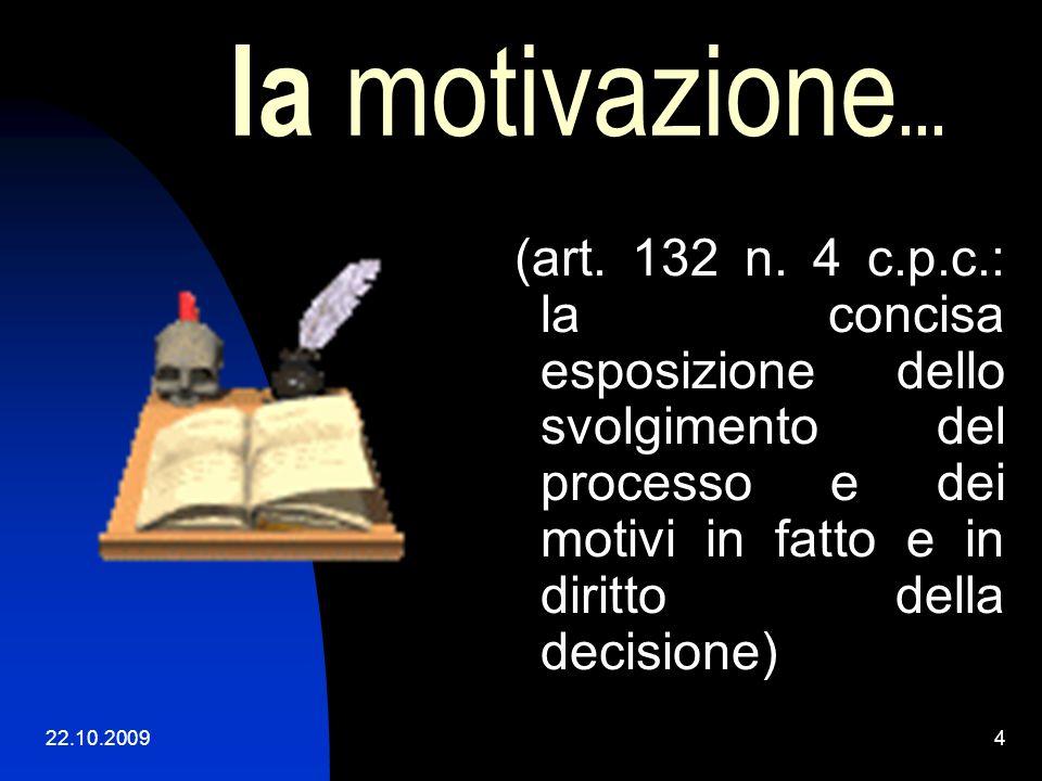 la motivazione... (art. 132 n. 4 c.p.c.: la concisa esposizione dello svolgimento del processo e dei motivi in fatto e in diritto della decisione)