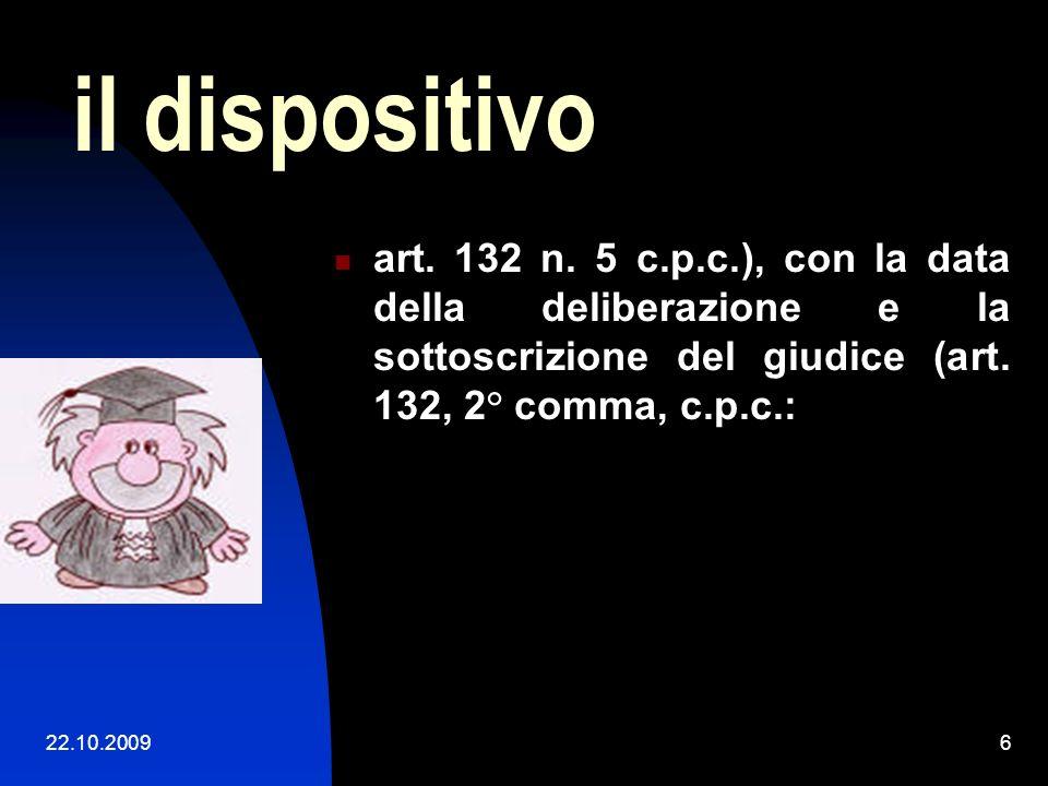 il dispositivo art. 132 n. 5 c.p.c.), con la data della deliberazione e la sottoscrizione del giudice (art. 132, 2° comma, c.p.c.: