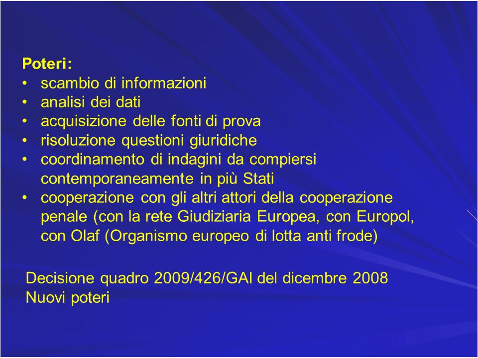 Poteri: scambio di informazioni. analisi dei dati. acquisizione delle fonti di prova. risoluzione questioni giuridiche.