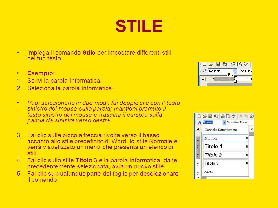STILE Impiega il comando Stile per impostare differenti stili nel tuo testo. Esempio: Scrivi la parola Informatica.