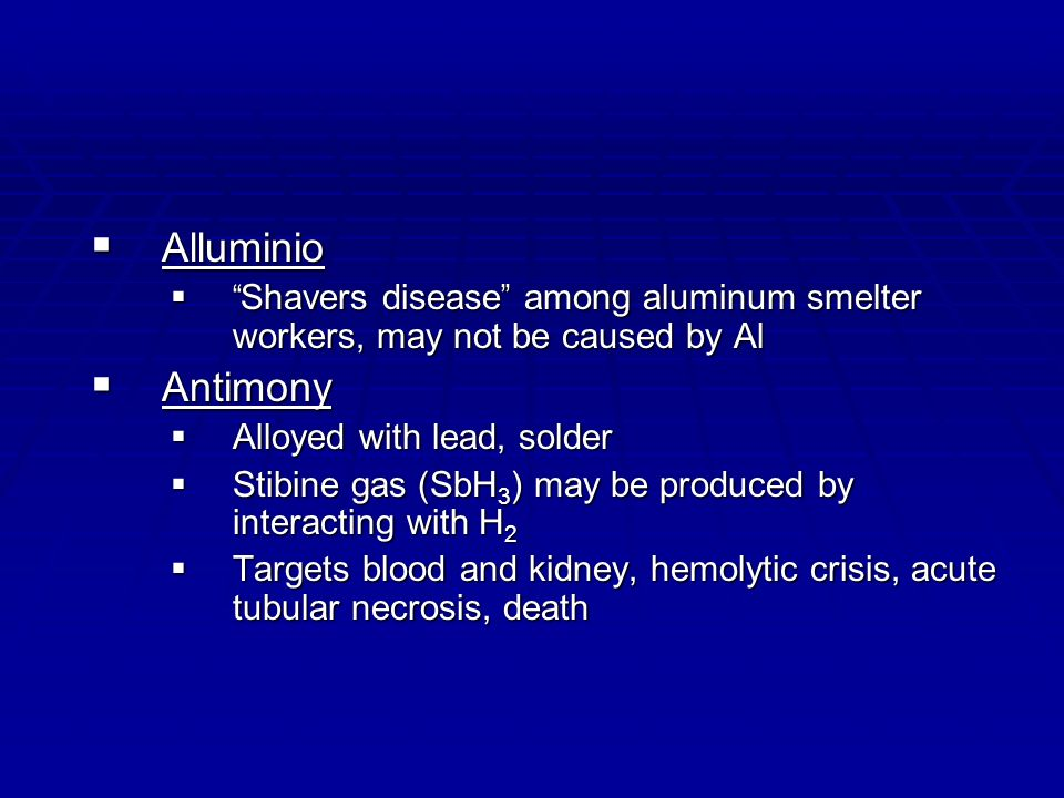 Alluminio Shavers disease among aluminum smelter workers, may not be caused by Al. Antimony. Alloyed with lead, solder.