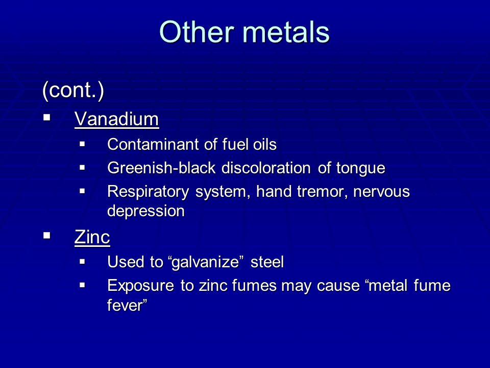 Other metals (cont.) Vanadium Zinc Contaminant of fuel oils