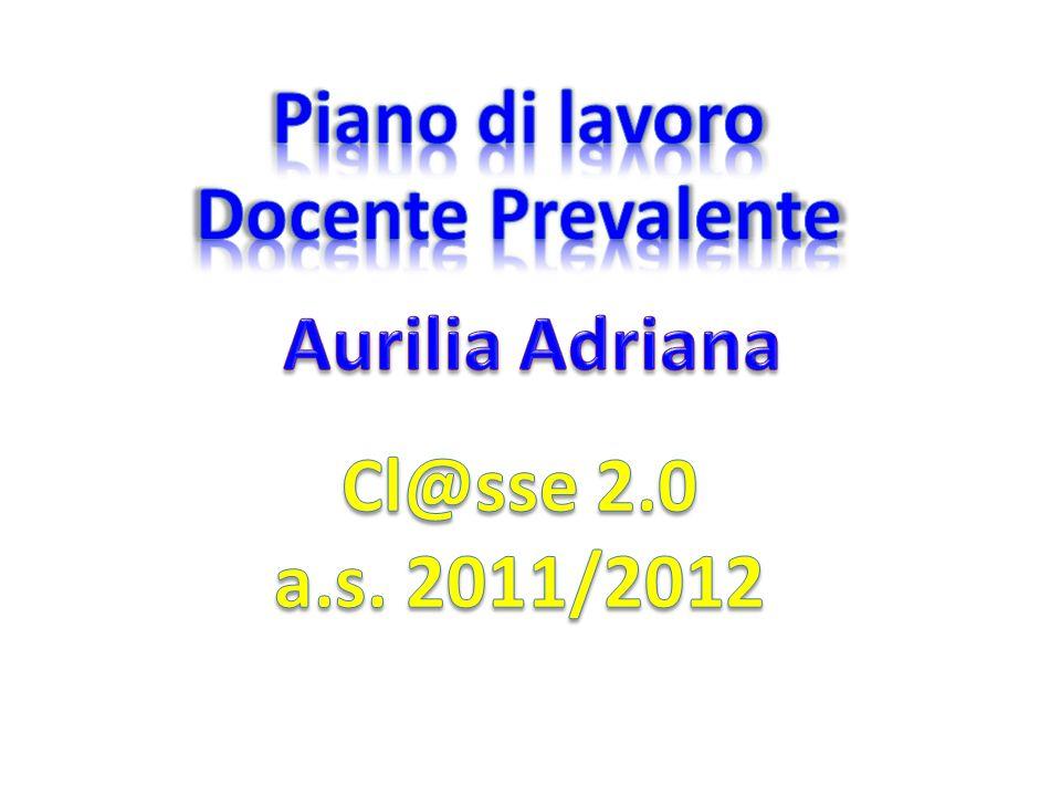 Piano di lavoro Docente Prevalente Aurilia Adriana Cl@sse 2.0 a.s. 2011/2012