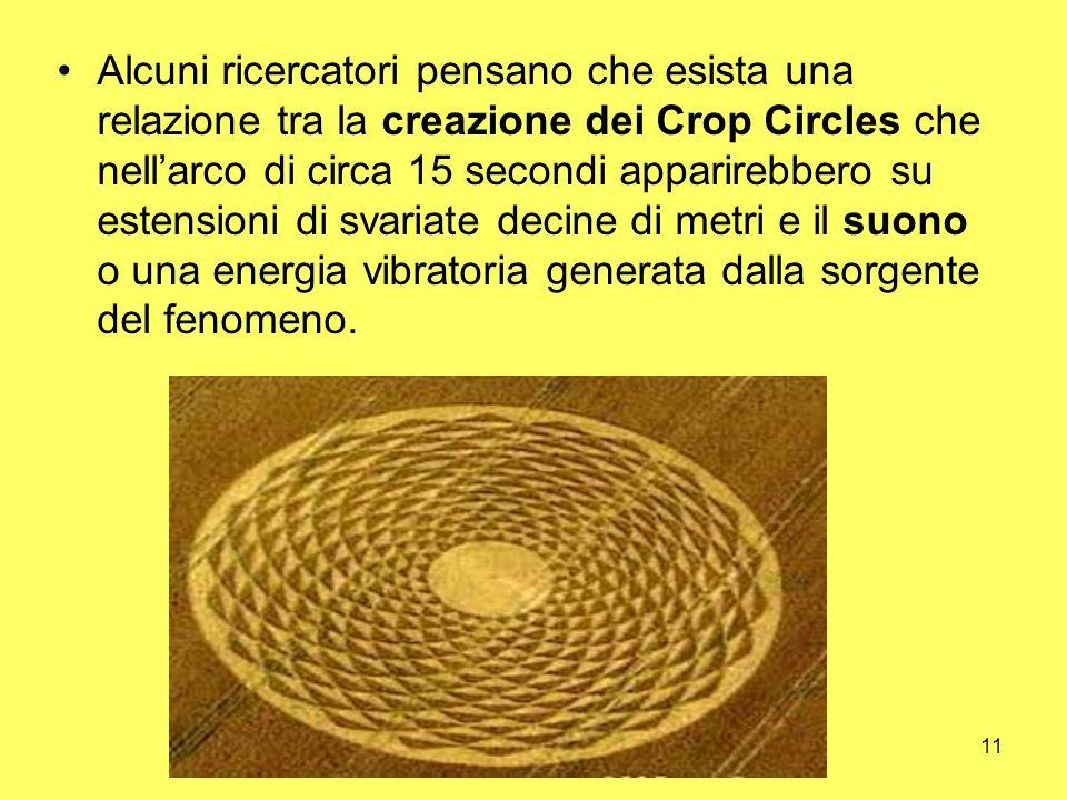 Alcuni ricercatori pensano che esista una relazione tra la creazione dei Crop Circles che nell'arco di circa 15 secondi apparirebbero su estensioni di svariate decine di metri e il suono o una energia vibratoria generata dalla sorgente del fenomeno.