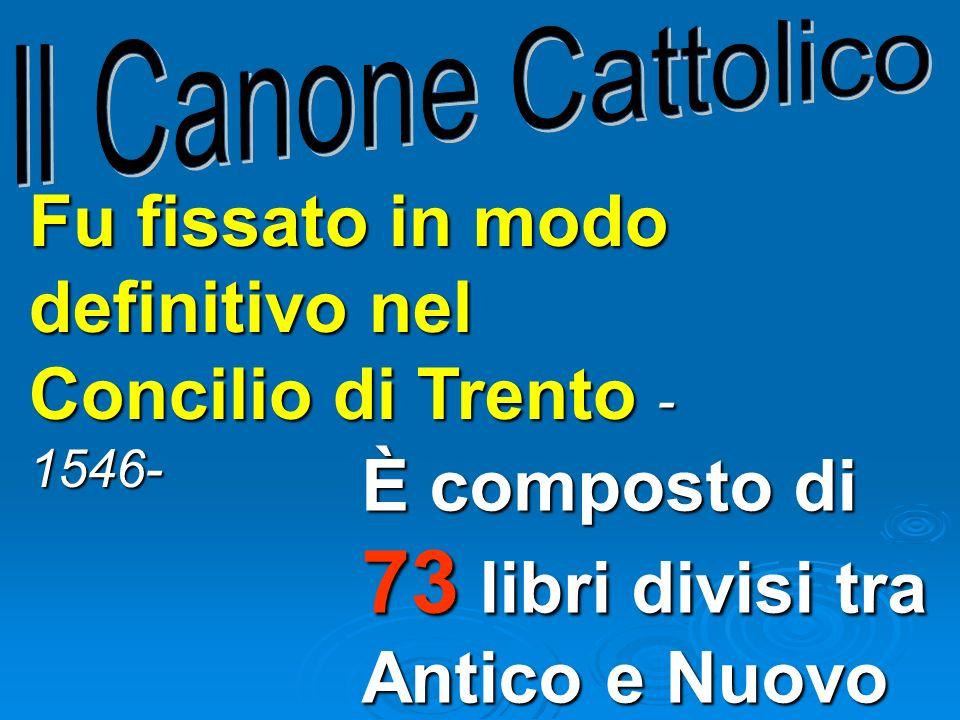 Fu fissato in modo definitivo nel Concilio di Trento -1546-