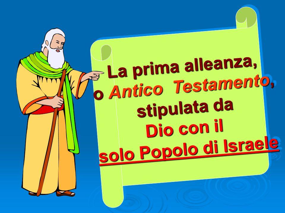 La prima alleanza, o Antico Testamento, stipulata da Dio con il solo Popolo di Israele