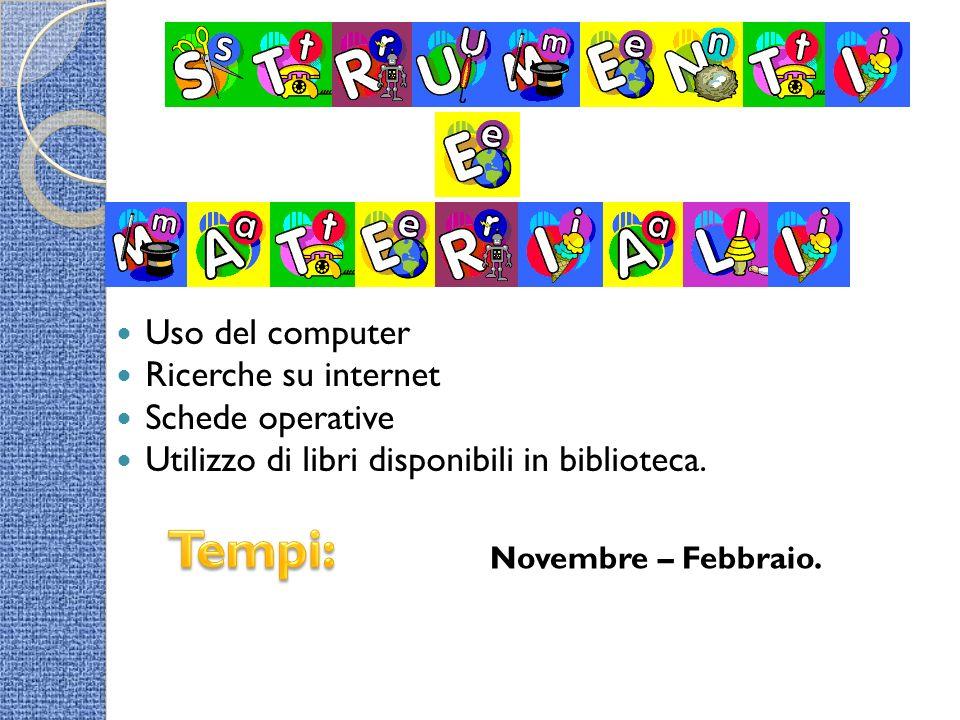 Tempi: Uso del computer Ricerche su internet Schede operative