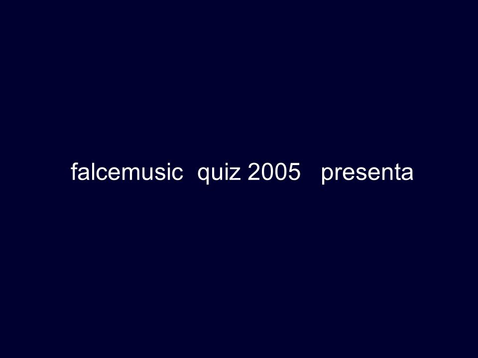 falcemusic quiz 2005 presenta