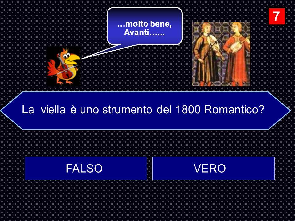 La viella è uno strumento del 1800 Romantico