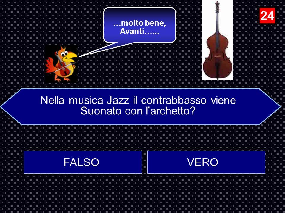 24 Nella musica Jazz il contrabbasso viene Suonato con l'archetto