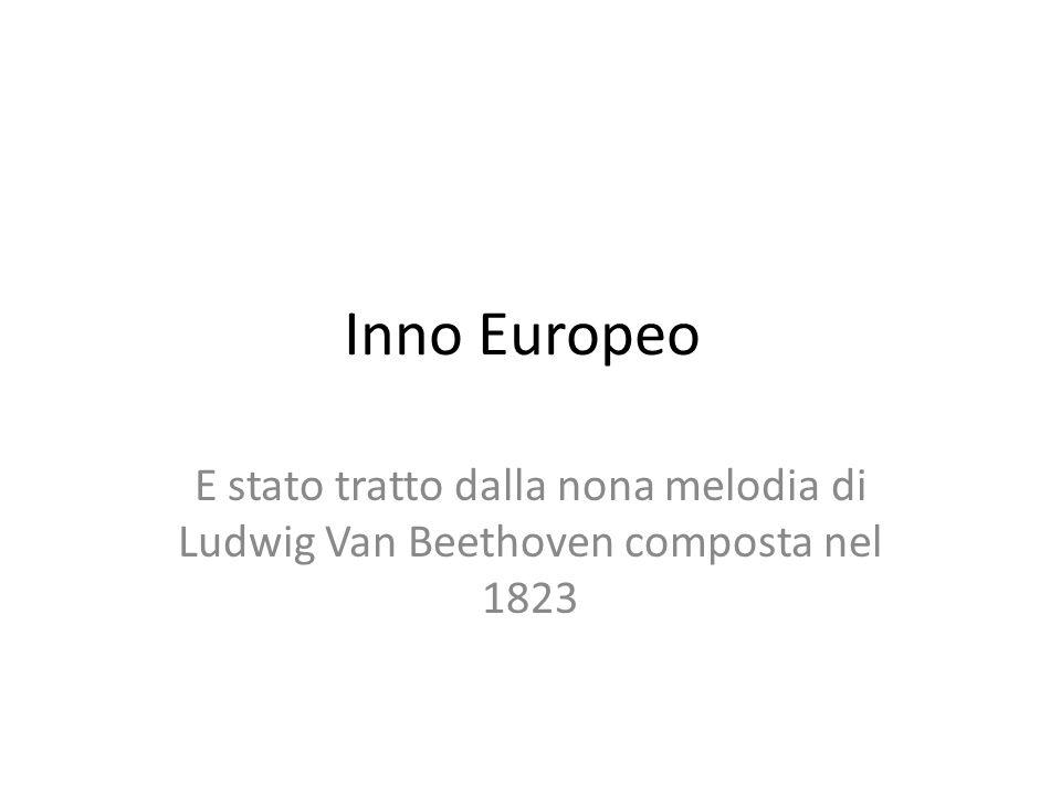 Inno Europeo E stato tratto dalla nona melodia di Ludwig Van Beethoven composta nel 1823