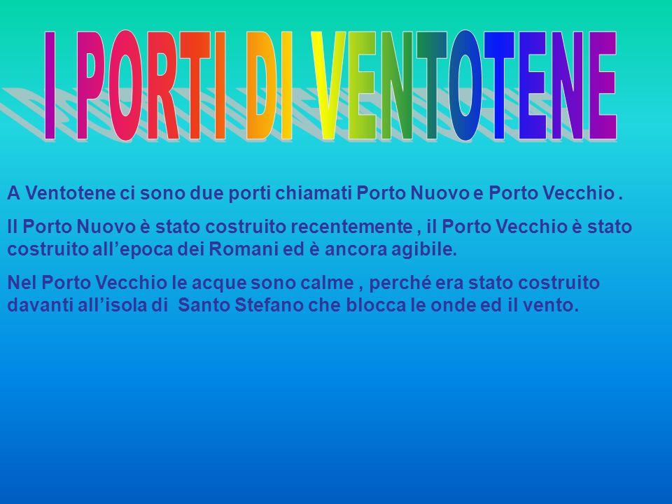 I PORTI DI VENTOTENE A Ventotene ci sono due porti chiamati Porto Nuovo e Porto Vecchio .