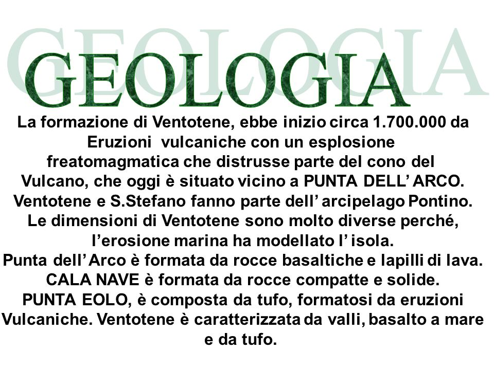 GEOLOGIA La formazione di Ventotene, ebbe inizio circa 1.700.000 da
