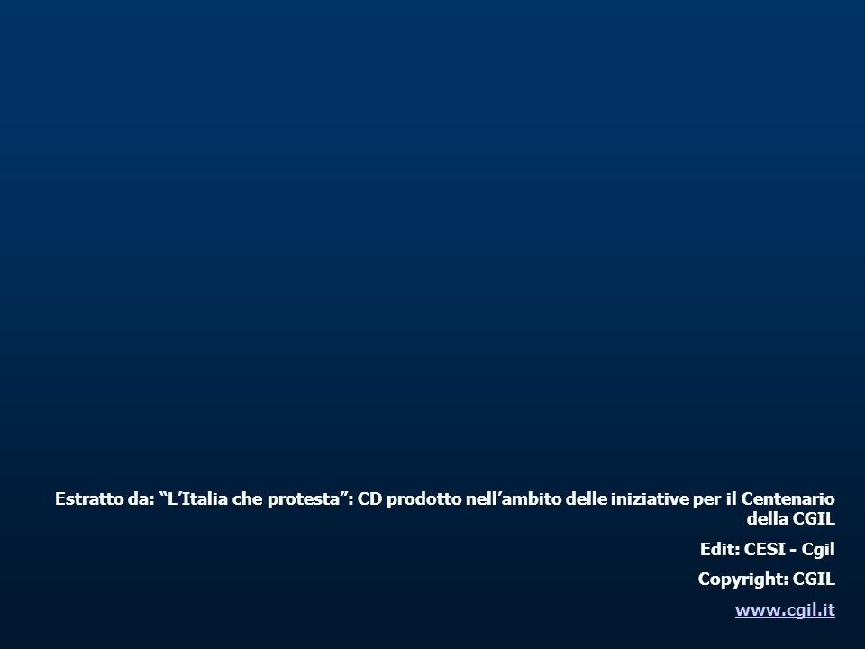 Estratto da: L'Italia che protesta : CD prodotto nell'ambito delle iniziative per il Centenario della CGIL
