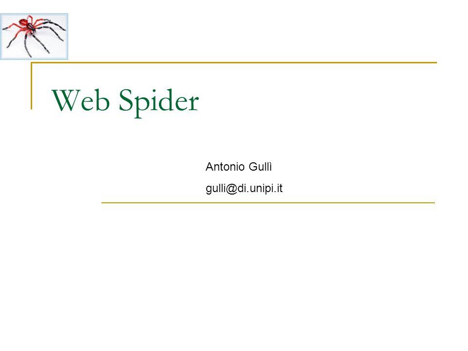 Web Spider Antonio Gullì gulli@di.unipi.it