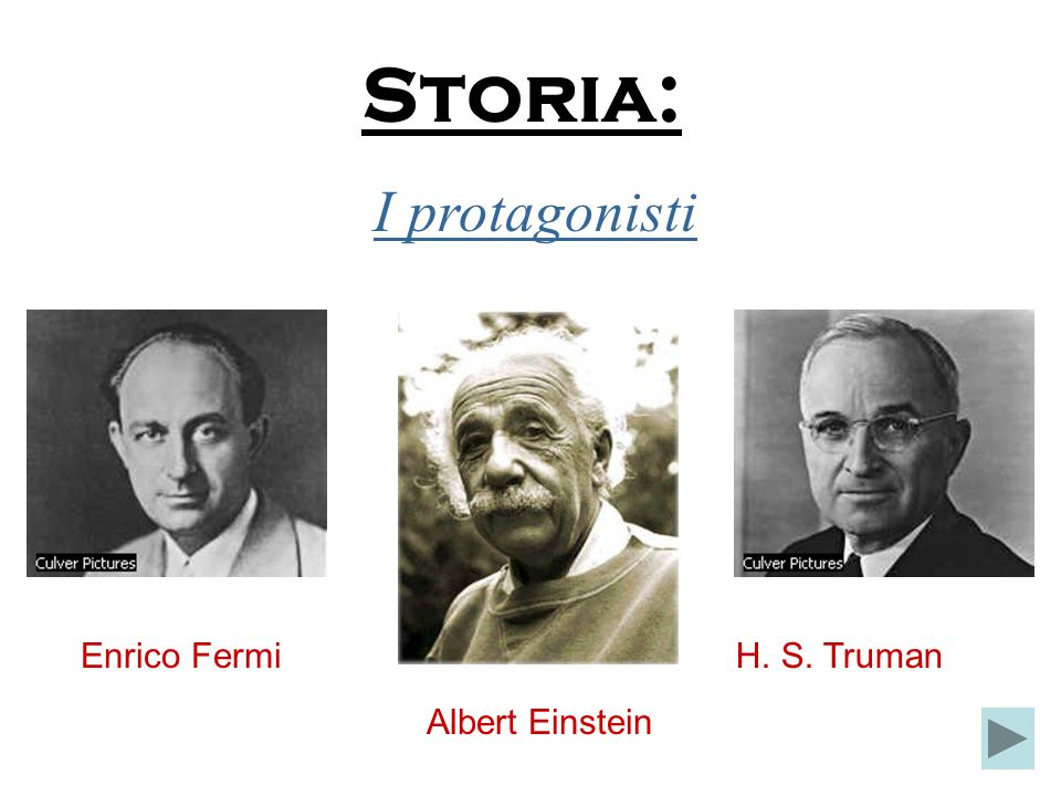 Storia: I protagonisti Enrico Fermi H. S. Truman Albert Einstein