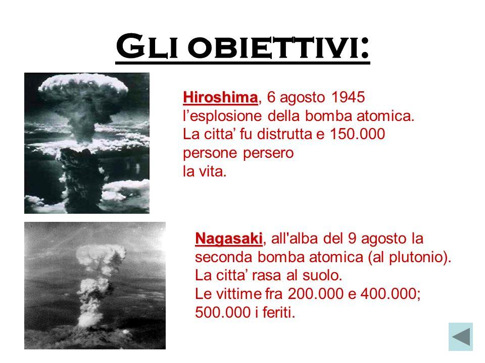 Gli obiettivi: Hiroshima, 6 agosto 1945 l'esplosione della bomba atomica. La citta' fu distrutta e 150.000 persone persero.