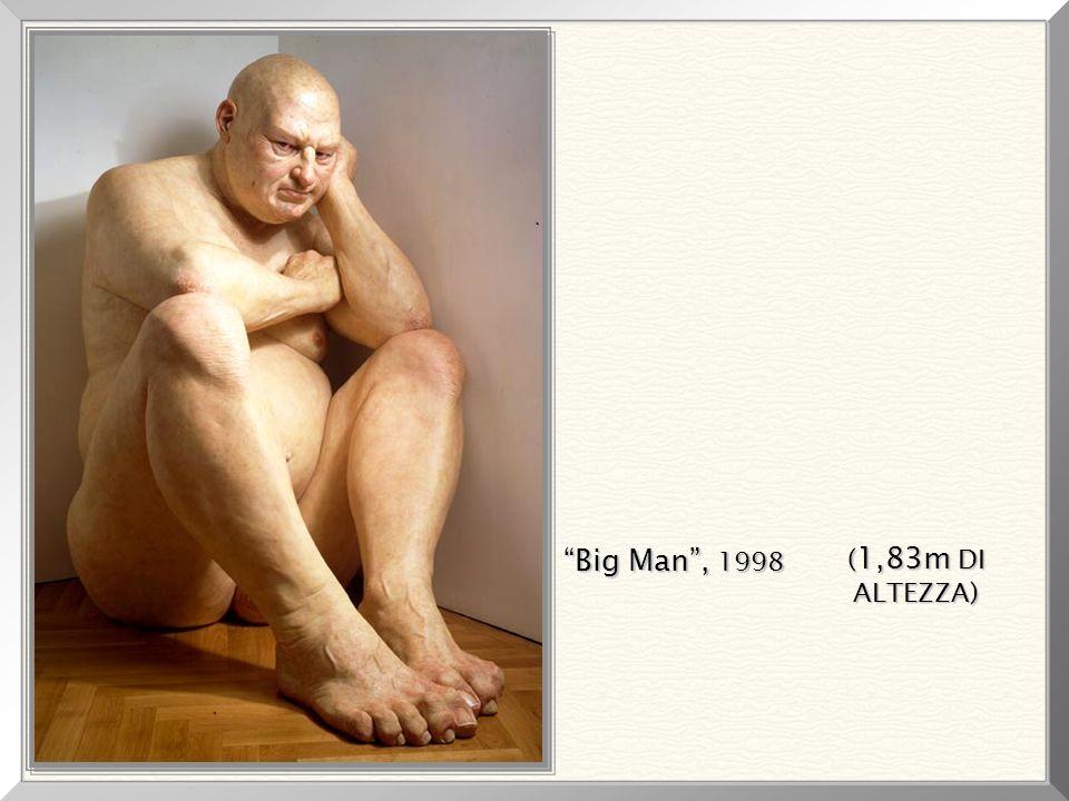 Big Man , 1998 (1,83m DI ALTEZZA)