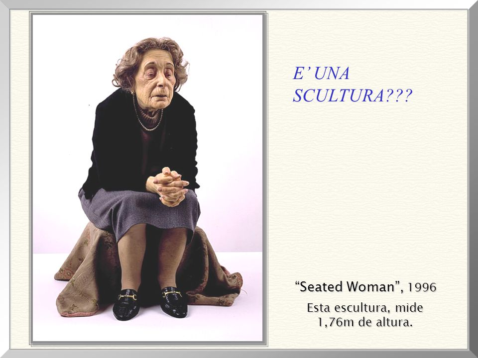 E' UNA SCULTURA Seated Woman , 1996 Esta escultura, mide