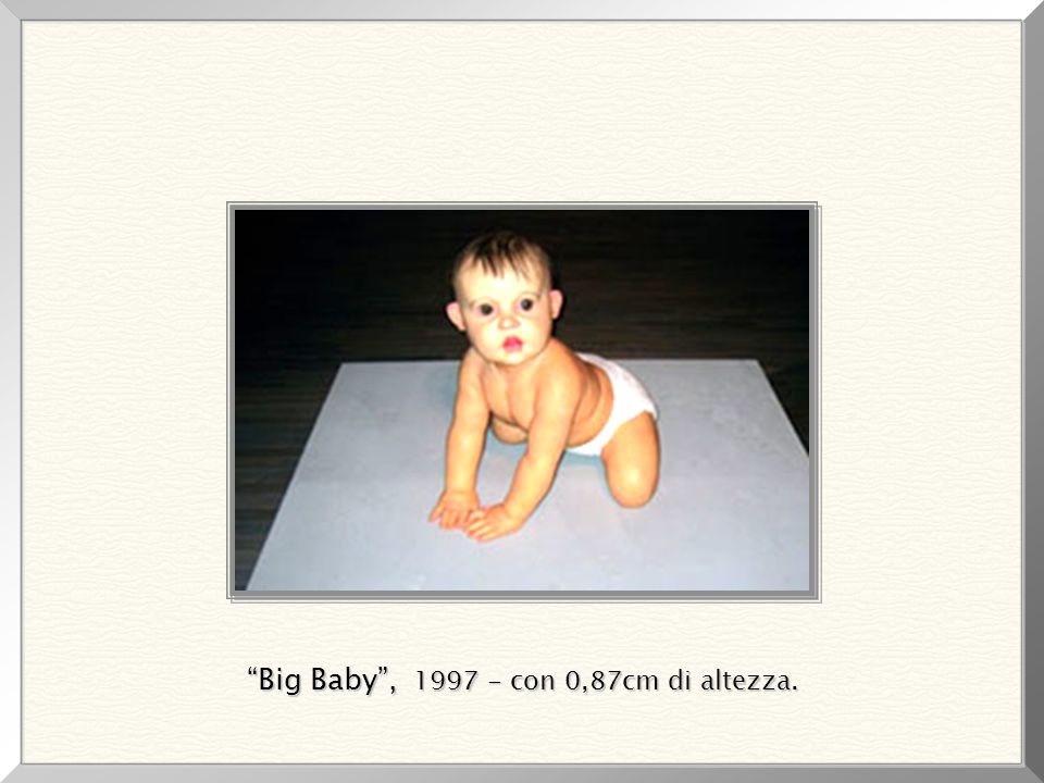 Big Baby , 1997 - con 0,87cm di altezza.