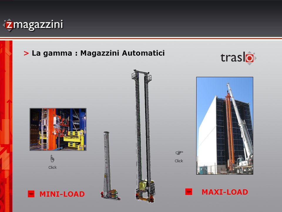   > La gamma : Magazzini Automatici MAXI-LOAD MINI-LOAD Click