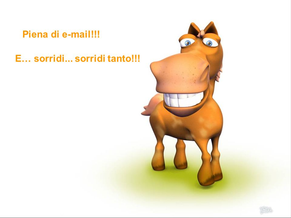 Piena di e-mail!!! E… sorridi... sorridi tanto!!!