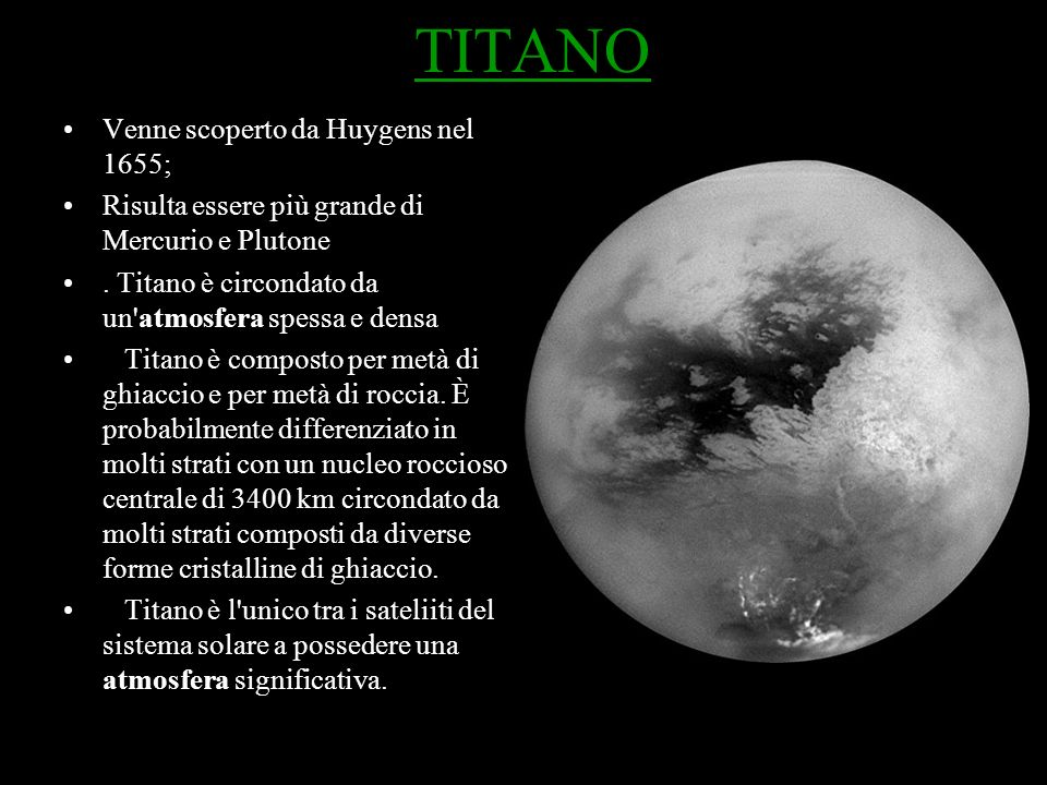 TITANO Venne scoperto da Huygens nel 1655;