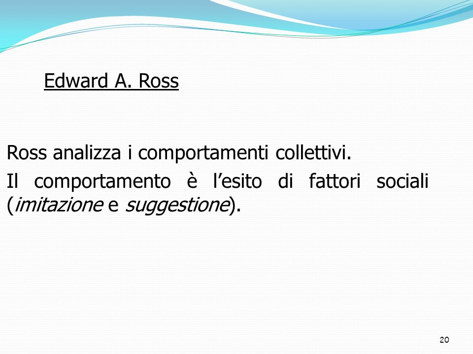 Edward A. Ross Ross analizza i comportamenti collettivi.