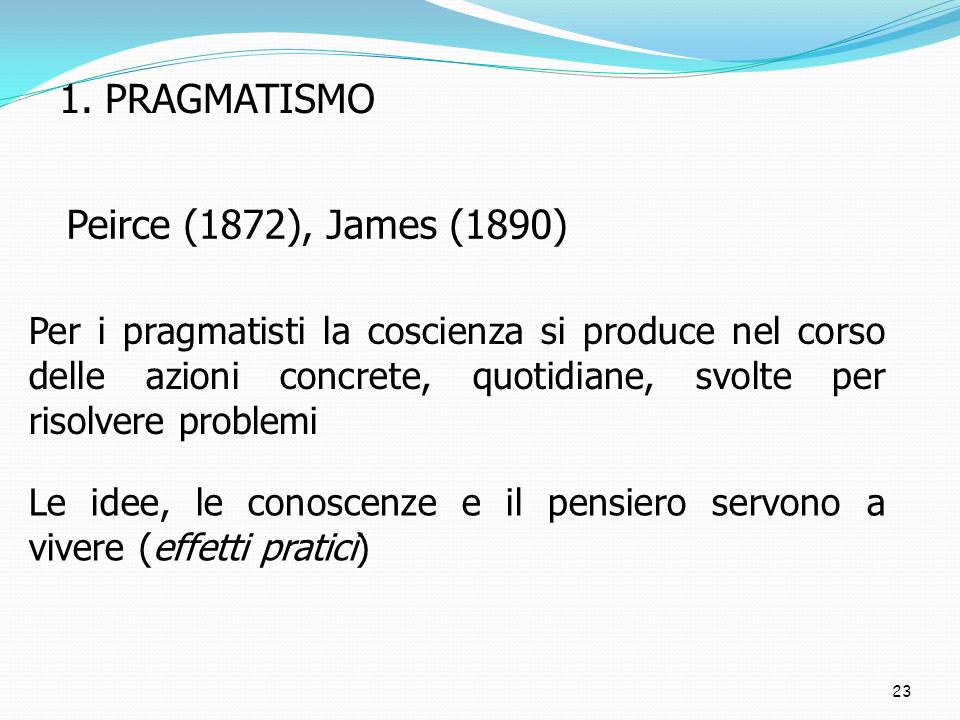 1. PRAGMATISMO Peirce (1872), James (1890)