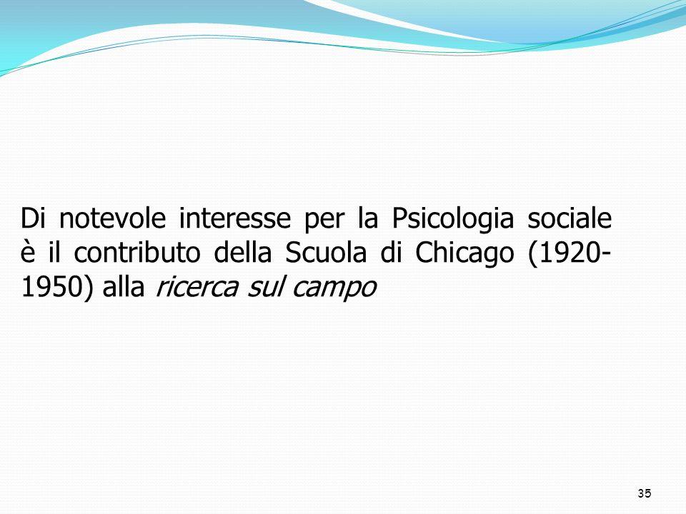 Di notevole interesse per la Psicologia sociale è il contributo della Scuola di Chicago (1920-1950) alla ricerca sul campo